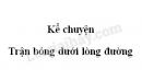 Kể chuyện Trận bóng dưới lòng đường trang 55 SGK Tiếng Việt 3 tập 1
