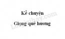 Kể chuyện: Giọng quê hương trang 78 SGK Tiếng Việt 3 tập 1