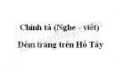 Chính tả bài Đêm trăng trên Hồ Tây trang 105 SGK Tiếng Việt 3 tập 1