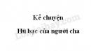 Kể chuyện: Hũ bạc của người cha trang 122 SGK Tiếng Việt 3 tập 1