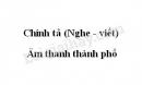 Chính tả bài Âm thanh thành phố trang 147 SGK Tiếng Việt 3 tập 1