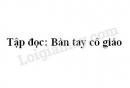 Soạn bài Bàn tay cô giáo trang 25 SGK Tiếng Việt 3 tập 2
