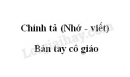 Chính tả: Bàn tay cô giáo trang 29 SGK Tiếng Việt 3 tập 2