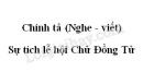 Chính tả bài Sự tích lễ hội Chử Đồng Tử trang 67 SGK Tiếng Việt 3 tập 2