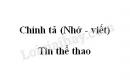 Chính tả bài Tin thể thao trang 88 SGK Tiếng Việt 3 tập 2