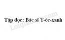 Soạn bài Bác sĩ Y-éc-xanh trang 106 SGK Tiếng Việt 3 tập 2