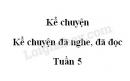Kể chuyện: Kể chuyện đã nghe, đã đọc SGK trang 18 Tiếng Việt 5 tập 1