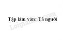 Tập làm văn: Tả người trang 159 SGK Tiếng Việt 5 tập 1