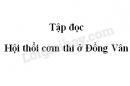 Soạn bài Hội thổi cơm thi ở Đồng Vân trang 83 SGK Tiếng Việt 5 tập 2
