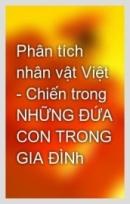Truyện ngắn Những đứa con trong gia đình là sáng tác xuất sắc của nhà văn Nguyễn Thi về những người nông dân Nam Bộ trong cuộc kháng chiến chống Mĩ lâu dài và gian khổ. Phân tích hình tượng hai chị em Chiến và Việt trong tác phẩm này