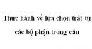 Soạn bài Thực hành về lựa chọn trật tự các bộ phận trong câu