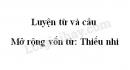 Luyện từ và câu: Mở rộng vốn từ: Thiếu nhi trang 16 SGK Tiếng Việt 3 tập 1