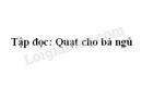 Tập đọc: Quạt cho bà ngủ trang 22 SGK Tiếng Việt 3 tập 1