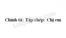 Chính tả: Tập chép: Chị em trang 27 SGK Tiếng Việt 3 tập 1