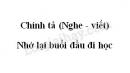 Chính tả: Nhớ lại buổi đầu đi học trang 52 SGK Tiếng Việt 3 tập 1