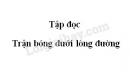 Soạn bài Trận bóng dưới lòng đường trang 54 SGK Tiếng Việt 3 tập 1