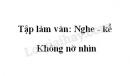 Tập làm văn: Nghe - kể: Không nỡ nhìn SGK Tiếng Việt 3 tập 1