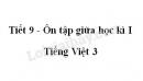 Tiết 9 - Ôn tập giữa học kì I trang 74 SGK Tiếng Việt 3 tập 1