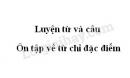 Luyện từ và câu: Ôn tập về từ chỉ đặc điểm trang 117 SGK Tiếng Việt 3 tập 1