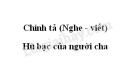 Chính tả: Hũ bạc của người cha trang 123 SGK Tiếng Việt 3 tập 1