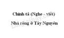 Chính tả bài Nhà rông ở Tây Nguyên trang 128 SGK Tiếng Việt 3 tập 1