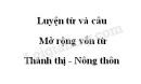 Luyện từ và câu: Mở rộng vốn từ: Thành thị - Nông thôn trang 135 SGK Tiếng Việt 3 tập 1