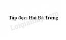 Soạn bài Hai Bà Trưng trang 4 SGK Tiếng Việt 3 tập 2