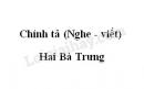 Chính tả bài Hai Bà Trưng trang 7 SGK Tiếng Việt 3 tập 2