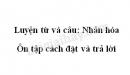 Luyện từ và câu: Nhân hóa. Ôn tập cách đặt và trả lời trang 8 SGK Tiếng Việt 3 tập 2