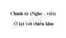 Chính tả bài Ở lại với chiến khu trang 15 SGK Tiếng Việt 3 tập 2