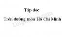 Soạn bài Trên đường mòn Hồ Chí Minh trang 18 SGK Tiếng Việt 3 tập 2