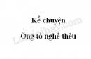 Kể chuyện: Ông tổ nghề thêu trang 24 SGK Tiếng Việt 3 tập 2