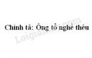 Chính tả: Ông tổ nghề thêu trang 24 SGK Tiếng Việt 3 tập 2