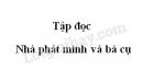 Soạn bài Nhà phát minh và bà cụ trang 31 SGK Tiếng Việt 3 tập 2