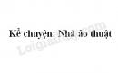 Kể chuyện Nhà ảo thuật trang 42 SGK Tiếng Việt 3 tập 2