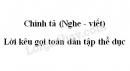 Chính tả bài Lời kêu gọi toàn dân tập thể dục trang 95 SGK Tiếng Việt 3 tập 2