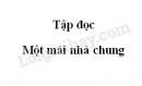 Soạn bài Một mái nhà chung trang 100 SGK Tiếng Việt 3 tập 2