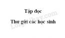 Soạn bài Thư gửi các học sinh - trang 4,5 SGK Tiếng Việt 5 tập 1