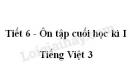 Tiết 6 - Ôn tập cuối học kì I trang 150 SGK Tiếng Việt 3 tập 1
