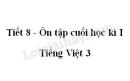Tiết 8 - Ôn tập cuối học kì I trang 150 SGK Tiếng Việt 3 tập 1