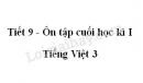 Tiết 9 - Ôn tập cuối học kì I trang 151 SGK Tiếng Việt 3 tập 1
