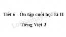 Tiết 6 - Ôn tập cuối học kì II trang 142 SGK Tiếng Việt 3 tập 2