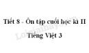 Tiết 8 - Ôn tập cuối học kì II trang 142 SGK Tiếng Việt 3 tập 2