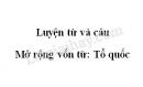 Luyện từ và câu: Mở rộng vốn từ: Tổ quốc trang 18 SGK Tiếng Việt 5 tập 1