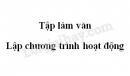 Tập làm văn: Lập chương trình hoạt động trang 32 SGK Tiếng Việt 5 tập 2
