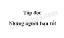 Soạn bài Những người bạn tốt trang 64 SGK Tiếng Việt 5 tập 1