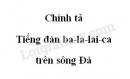 Chính tả (Nhớ - viết): Tiếng đàn ba-la-lai-ca trên sông Đà