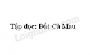 Soạn bài Đất Cà Mau trang 89 SGK Tiếng Việt 5 tập 1