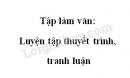 Tập làm văn: Luyện tập thuyết trình, tranh luận trang 91 SGK Tiếng Việt 5 tập 1