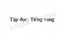 Soạn bài Tiếng vọng trang 108 SGK Tiếng Việt 5 tập 1